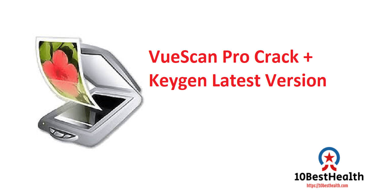 VueScan Pro Crack + Keygen Latest Version