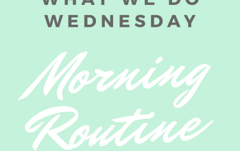 What We do Wednesday: Morning Routine