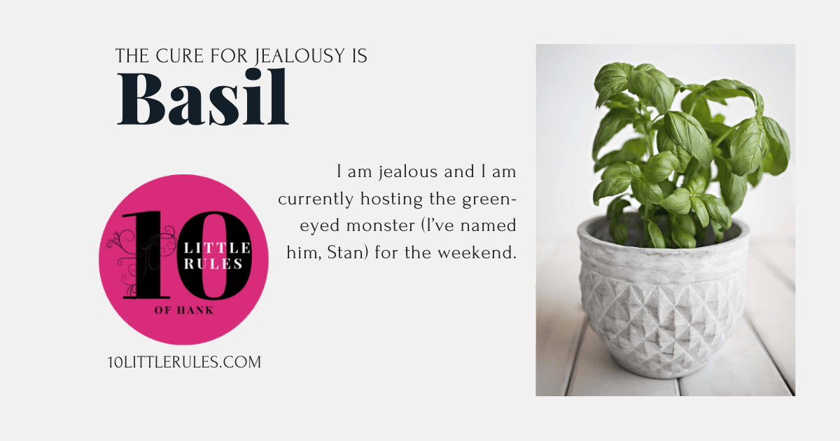 The cure for jealousy is basil