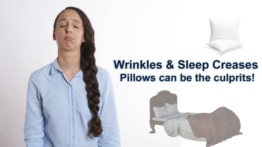 Wrinkles and sleep creases – Pillows can be the culprits!