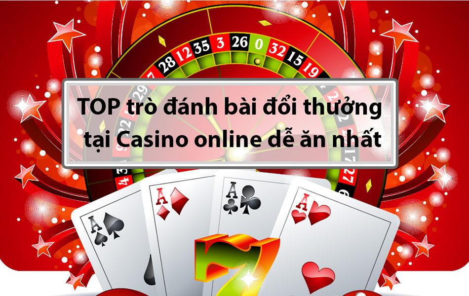 Các trò chơi đánh bài đổi thưởng dễ ăn tại các casino online uy tín