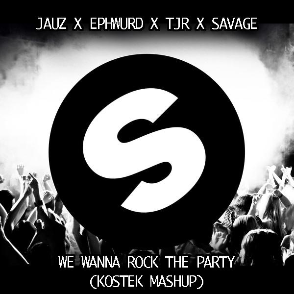 TJR, Savage x Jauz & Ephwurd - We wanna Rock The Party (Kostek Mashup)