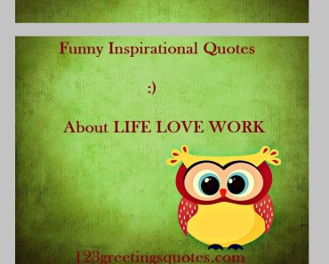 Funny Inspirational Quotes About LIFE LOVE WORK