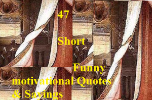 Short Funny motivational Quotes & Sayings