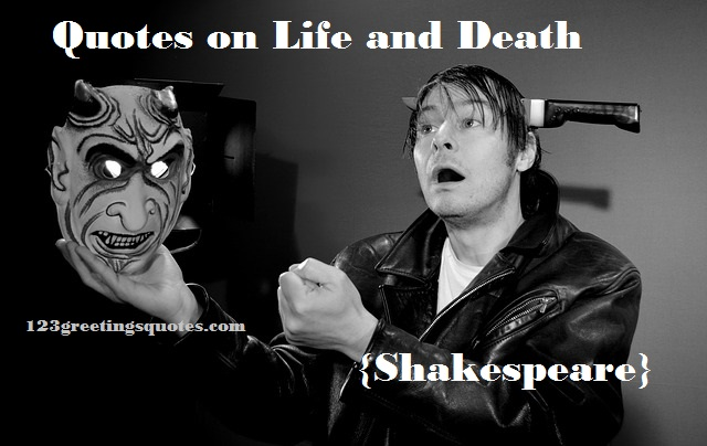 Quotes on Life and Death {Shakespeare}