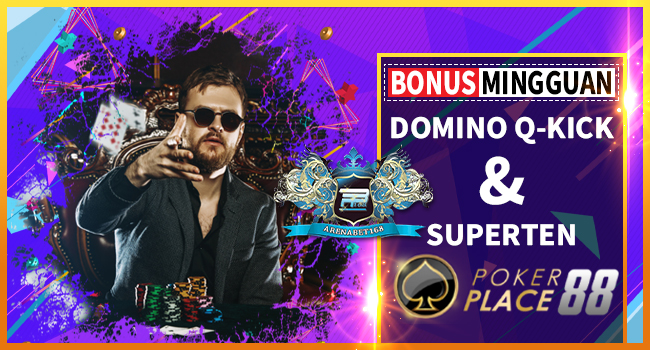 Arenabet168---Bonus-Mingguan-Domino-Q-Kick-&-Superten-Pokerplace88-(04-09-19)