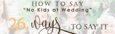 How to say No Kids at Wedding // Wedding Pannning // Wedding Advice // No Kids at Wedding // How to plan a Wedding with kids // No Kids at wedding wording // How to tell Guests No Kids at Wedding