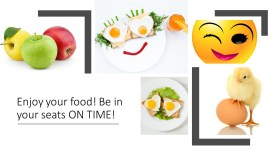Pix of eggs, a smiley face and a baby chicken with it's foot on an egg. Enjoy food; back on time My Persuasive Presentations