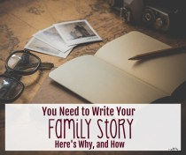 You Need to Write Your Family Story: Here's Why, and How