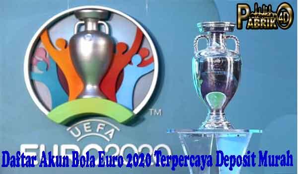 Daftar Akun Bola Euro 2020 Terpercaya Deposit Murah