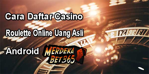 Cara Daftar Casino Roulette Online Uang Asli Android