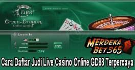 Cara Daftar Judi Live Casino Online GD88 Terpercaya