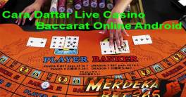Cara Daftar Live Casino Baccarat Online Android