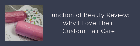 link button to blog post: Function of Beauty Review - Why I love Their Custom Hair Care