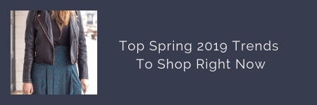 link button to blog post: Top Spring 2019 Trends to Shop Right Now