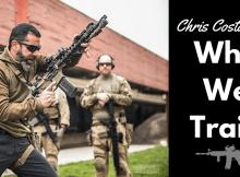Chris Costa, why we train, firearms training, tactical, tactics, SHTF, prepper, preparedness