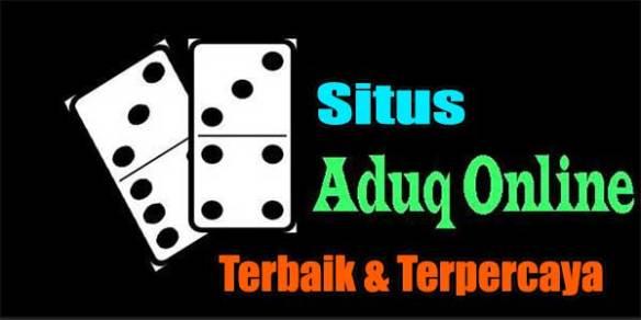 Situs AduQ Online Terbaik dan Terpercaya