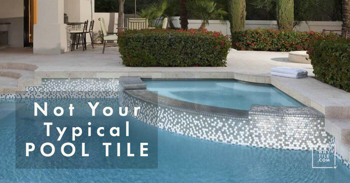 not your typical pool tile why tile