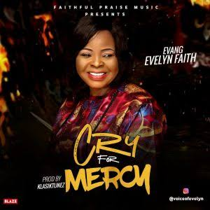 Evang Evelyn – Cry For Mercy (Prod By Klasiktunez)