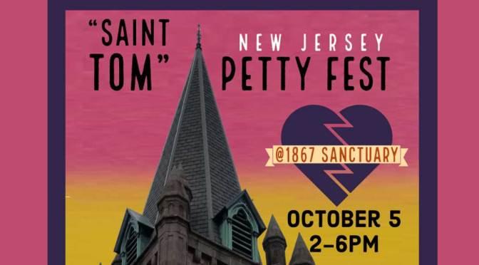 """<b>""""Saint Tom"""" New Jersey Petty Fest</b><br>Saturday, October 5,  2:00 — 6:00 PM"""