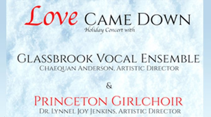 "<b>Glassbrook Vocal Ensemble with the Princeton Girlchoir, ""Love Came Down""</b><br>Sunday, December 8 — 6:30 PM"