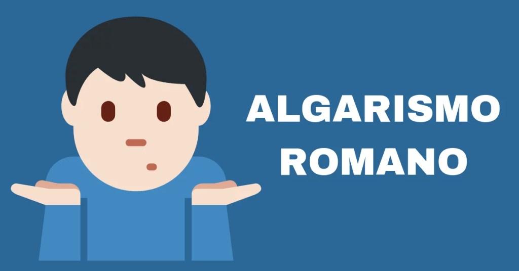 Imagem diz: Algarismo Romano