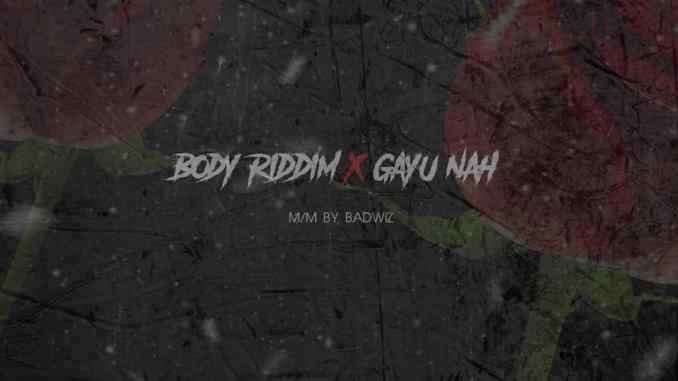 Body Riddim & Gayu Nah
