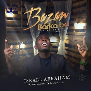 Israel Abraham – Bazan Barka Ba