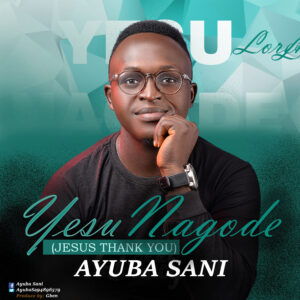 Ayuba Sani – Yesu Nagode (Jesus Thank You)