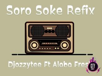 DJ Ozzytee ft. Aloba Fresh — Soro Soke (Refix)