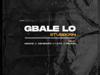 Stubborn Beatz Ft Lyta & Picazo – Gbale Lo