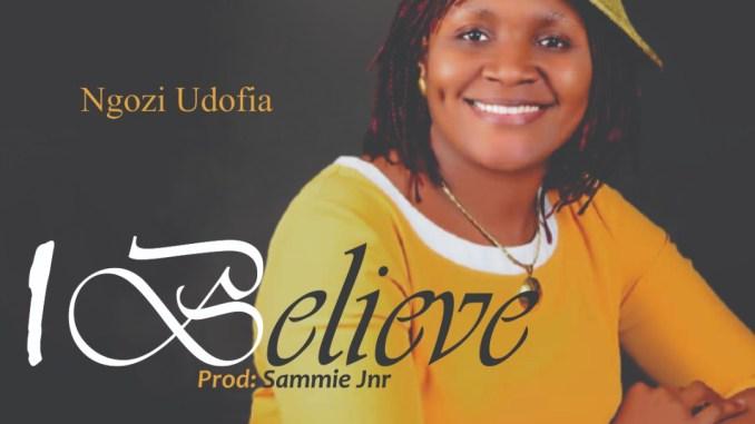 Ngozi Udofia – I Believe