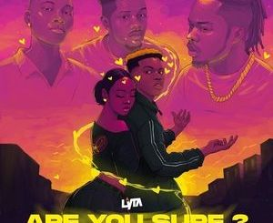 Lyta Ft. Naira Marley, Zinoleesky & Emo Grae – Are You Sure
