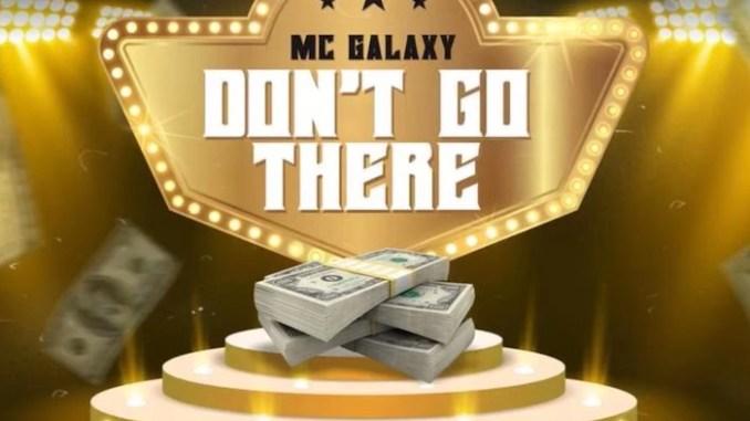 MC Galaxy – Don't Go There