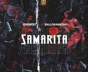 Idowest Ft. Balloranking – Samarita