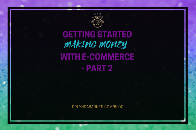 Getting Started Making Money With E-Commerce – Part 2