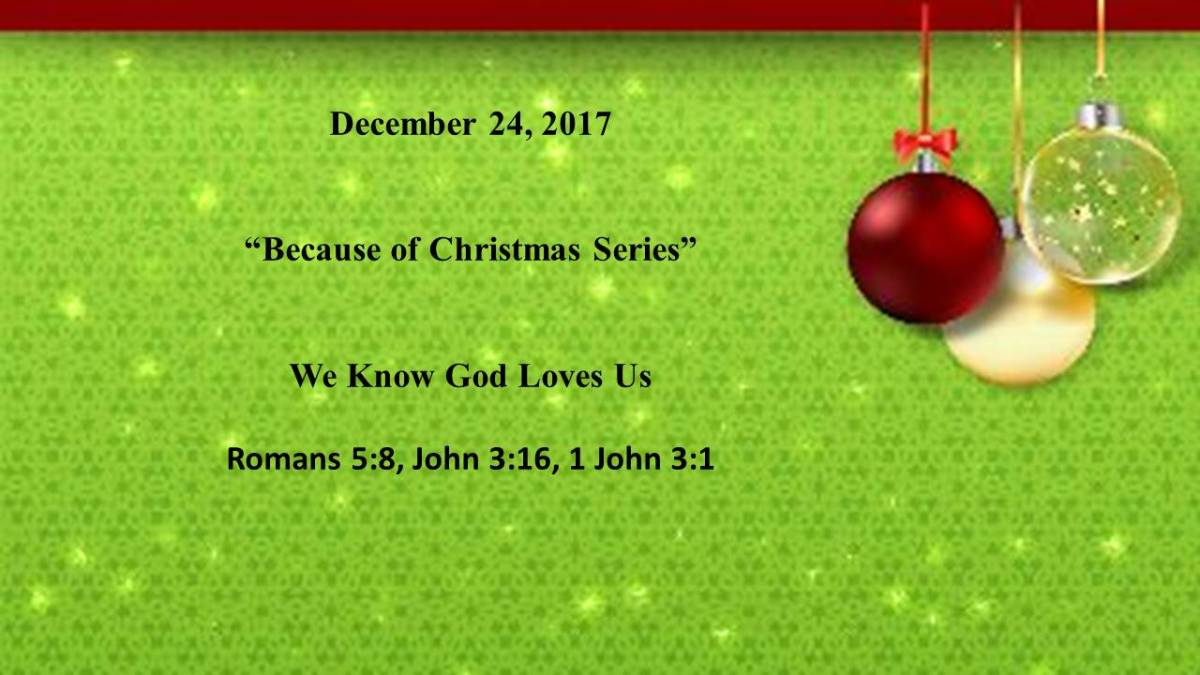 December 24, 2017 – We Know God Loves Us Romans 5:8, John 3:16, 1 ...