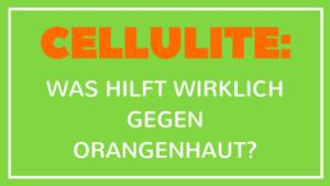 Cellulite: Was hilft wirklich gegen Orangenhaut?