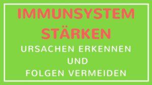 Immunsystem stärken, Ursachen erkennen und Folgen vermeiden