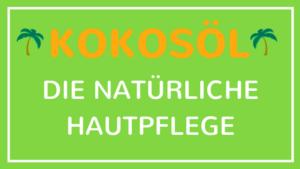 Kokosöl - die natürliche Hautpflege