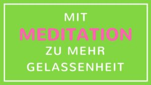 Mit Meditation zu mehr Gelassenheit