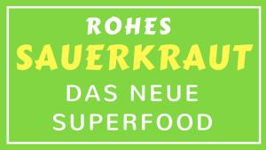 ROHES SAUERKRAUT - DAS NEUE SUPERFOOD