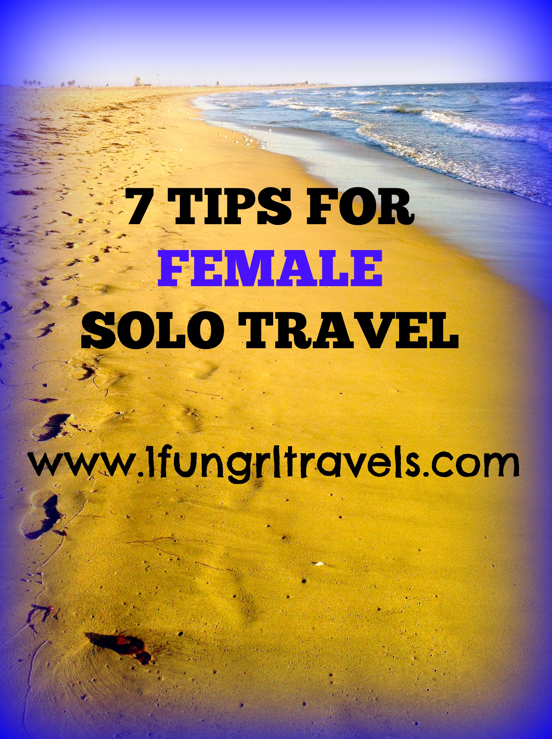 7 Tips For Female Solo Travel
