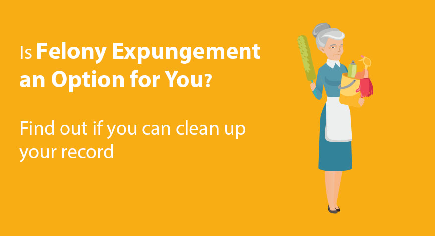 Is Felony Expungement Possible For You?