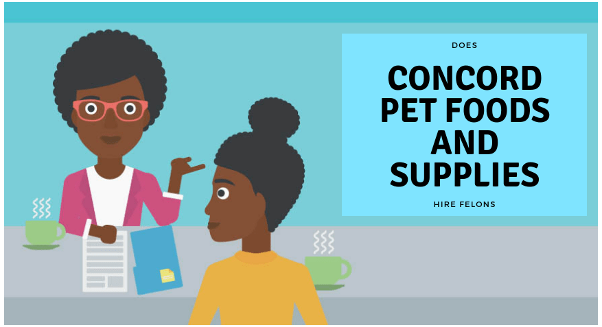 does concord pet hire felons, concord pet foods and supplies, company profile, jobs for felons, pet store