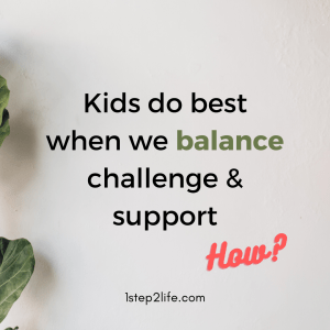 Kids do best when we balance challenge and support
