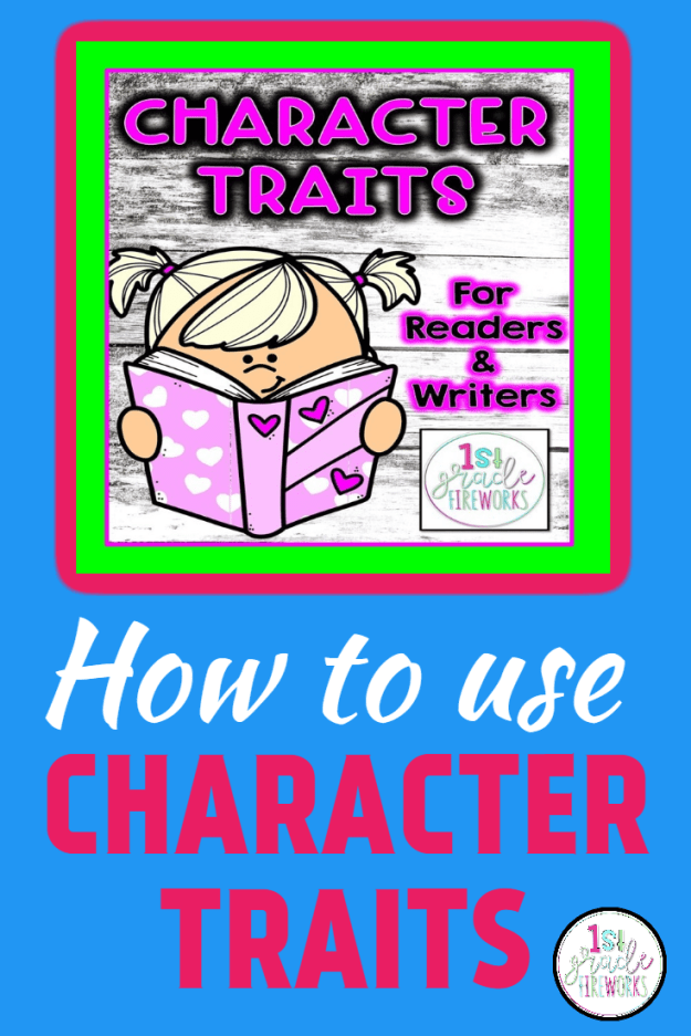 How to help your students interact with stories using CHARACTER TRAITS. Adding new vocabulary and details to reading discussions and student writings using the character traits. #1stgradefireworks  #reading #writing #charactertraits #grammar #vocabulary #classroom