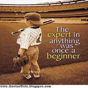 The expert of anything, was once a beginner!