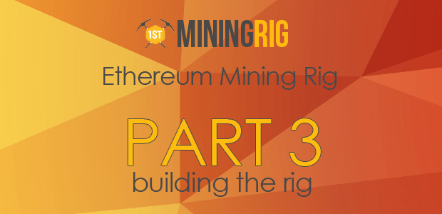 enetereum-mining-part-3-building-the-rig