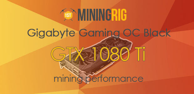 Gigabyte GTX 1080 Ti Gaming OC BLACK Mining Performance Review - 1st